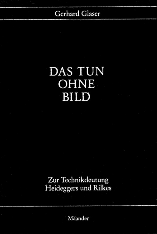 You are browsing images from the article: GLASER GERHARD Das Tun ohne Bild Zur Technikdeutung Heideggers und Rilkes