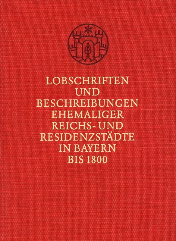 You are browsing images from the article: WEISSHAAR-KIEM HEIDE Lobschriften und Beschreibungen ehemaliger Reichs- und Residenzstädte in Bayern